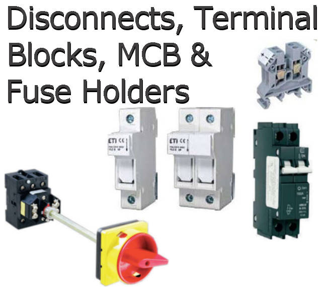 Disconnects, MCB, Fuse Holders Terminal Blocks